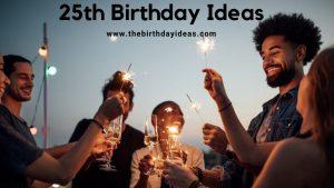 25th Birthday Ideas