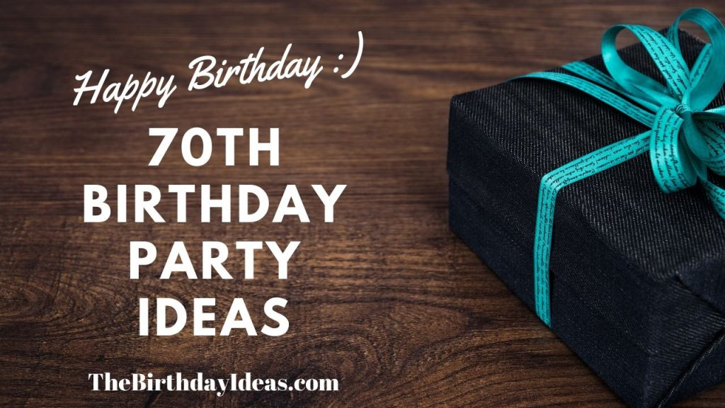 70th Birthday Ideas