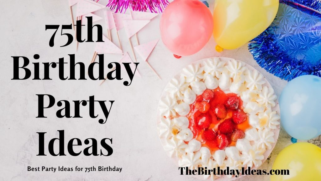 75th Birthday Ideas