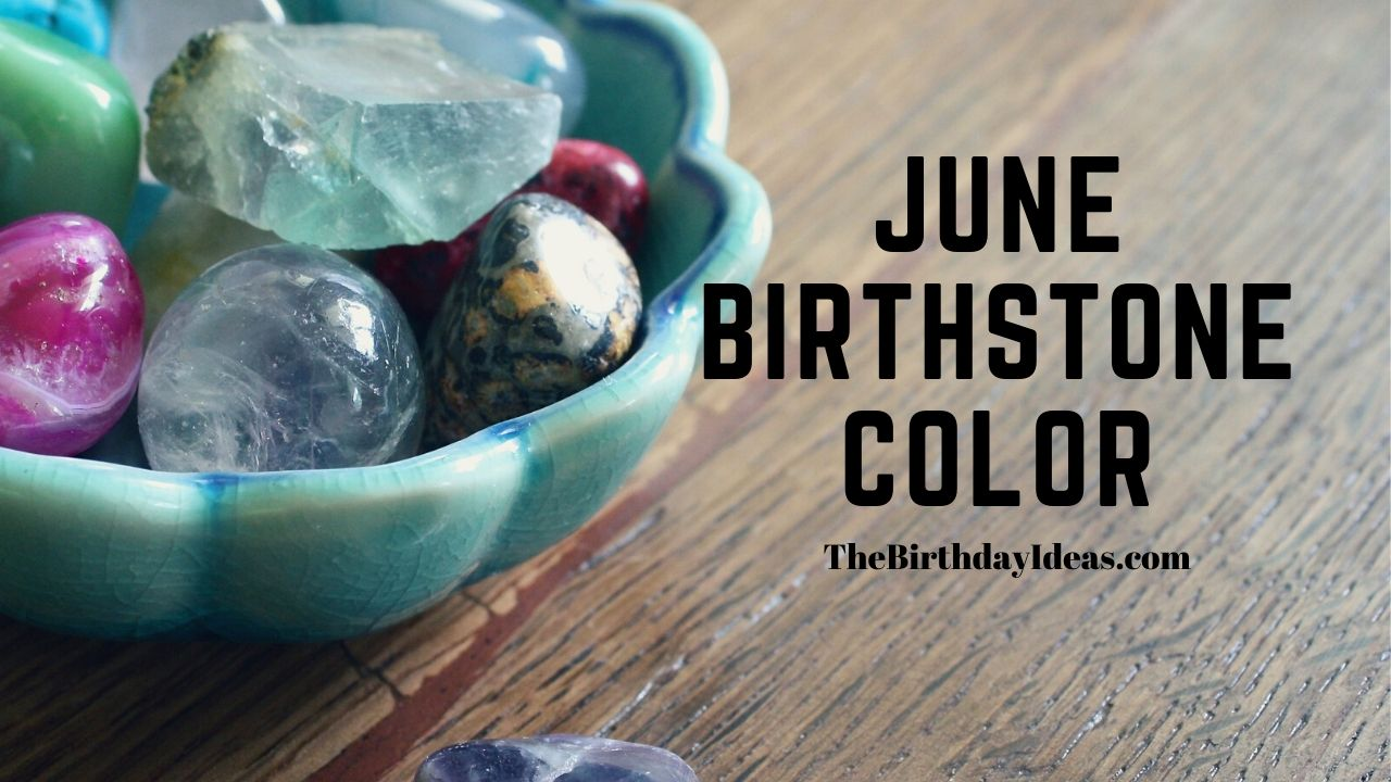 June Birthstone Color, Gem and Flower - Best Birthday Ideas