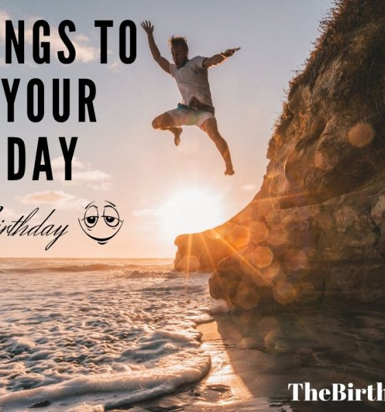 Things to Do On Your Birthday