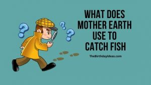 What Does Mother Earth Use to Catch Fish